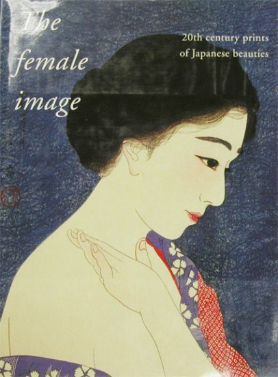 Publications - The Female Image - 20th Century Japanese Prints of Japanese Beauties